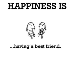 Happiness is, having a best friend. - Cute Happy Quotes