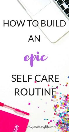 How To Build An Epic Self Care Routine