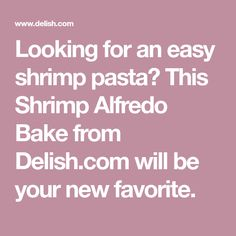 Looking for an easy shrimp pasta? This Shrimp Alfredo Bake from Delish.com will be your new favorite.