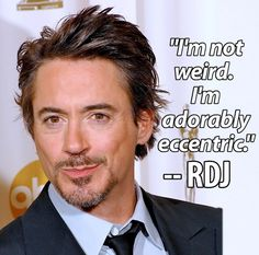 """I'm not weird. I'm adorably eccentric.""    — Robert Downey Jr.  (rdjsaidwhatnow)  (This is not a real quote by Robert Downey, Jr.)"