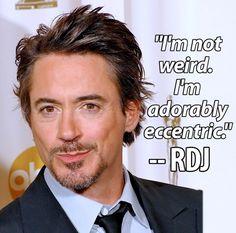 """""""I'm not weird. I'm adorably eccentric.""""    — Robert Downey Jr. (rdjsaidwhatnow)"""