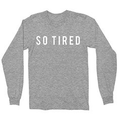 So Tired Shirt - Long Sleeve Shirt - Mom Shirt OMNIBEE https://www.amazon.com/dp/B01K4YU7Y0/ref=cm_sw_r_pi_dp_x_CAsoybTB12KGR