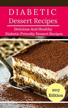 Diabetic Diet Dessert Recipes: Delicious And Healthy Diab... https://www.amazon.com/dp/B0725SMGZS/ref=cm_sw_r_pi_dp_x_bGVjzbSNFV7GD