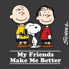 My friends make me better! Charlie Brown, Linus and Snoopy, best friends forever ❤️
