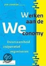 Werken aan de WEconomy : duurzaamheid coöperatief organiseren  Jonker, Jan /redacteur  2013  9789013109375  SISO 366.9 # Management en ethiek