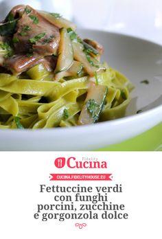 Fettuccine verdi con funghi porcini, zucchine e gorgonzola dolce