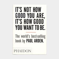Its Not How Good You Are Its How Good You Want to Be (PB)