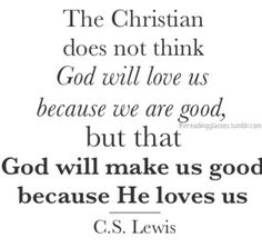 C.S. Lewis  Thank you Lord for that wonderful gift of salvation. Thank you for your grace and mercy!!!! A men!!