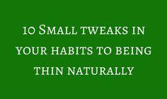 Being Thin Naturally: 10 Small Tweaks In Your Habits via @janesheeba