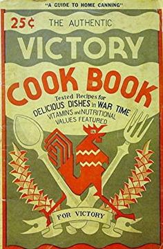 The Authentic Victory Cook Book: Delicious Dishes in War Time