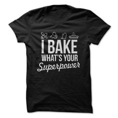 I Bake, What's Your Superpower? It's baking season as Thanksgiving and Christmas come around. Now, if you're known for your baking superpowers, this is the shirt for you!