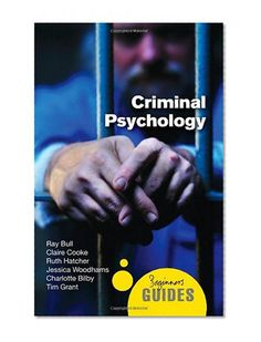 Criminal Psychology: A Beginner's Guide (Beginners Guide (Oneworld))/Ray Bull, Charlotte Bilby, Claire Cooke, Tim Grant