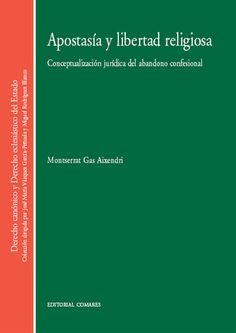 Gas Aixendri, Montserrat.  Apostasía y libertad religiosa : conceptualización jurídica del abandono confesional.  Comares, 2012.