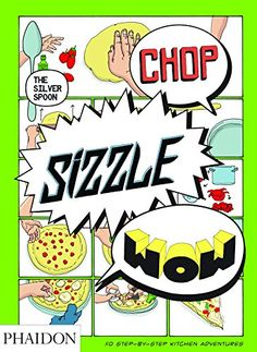 Chop, Sizzle, Wow: The Silver Spoon Comic Cookbook by Adriano Rampazzo