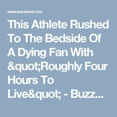 "This Athlete Rushed To The Bedside Of A Dying Fan With ""Roughly Four Hours To Live"" - BuzzFeed News"