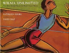 Wilma Unlimited: How Wilma Rudolph Became the World's Fastest Woman by Kathleen Krull. This biography tells the story of runner Wilma Rudolph who overcame the effects of Polio to win gold at the Olympics. Wilma Rudolph, Black History Books, Black Books, Best Children Books, Childrens Books, Library Themes, Library Ideas, Christian Robinson, African American Literature