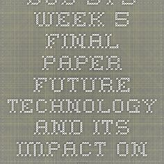 BUS 375 Week 5 Final Paper Future Technology and Its Impact on Training