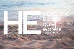 ❤Psalm 23:2 He walks with me beside quiet waters - He restores my soul   https://www.facebook.com/AuthenticChristianLiving #verse #bible #scripture