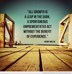 All growth is a leap in the dark henry miller quote  | Henry Miller Quote About Growth Picture by Trixieskips - Inspiring ...