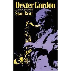 Dexter Gordon: A Musical Biography [Book]