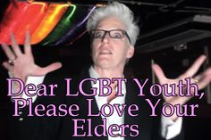 Dear LGBT Youth Love Your Elders | Our Queer Stories | Queer & LGBT Coming Out Stories & More | Our Queer Stories | LGBTQ Coming Out Stories and More