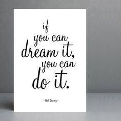 Walt Disney quote. If you can dream it you can by silvermoonprints