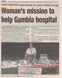 this is a copy of the story in our local newspaper about our charity, although they did the write up incorrectly as we have raised a lot more altogether as a charity than they say as we have done car boots too. we also want to raise funds for helping childrens education and baby and childrens health along with all the maternity side. we wish ti help in many areas of The Gambia especially off the beaten track where they get very little or no help.