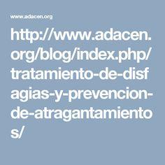 http://www.adacen.org/blog/index.php/tratamiento-de-disfagias-y-prevencion-de-atragantamientos/