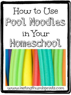 How to Use Pool Noodles in Your Homeschool - learning games, manipulatives, art, and more!