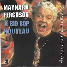 Maynard Ferguson & Big Bop Nouveau* - These Cats Can Swing!: buy CD at Discogs