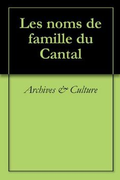Les noms de famille du Cantal (Oeuvres courtes) (French Edition) by Archives & Culture. $12.28. 544 pages. Publisher: Archives & Culture (October 3, 2011)