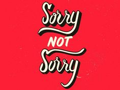 Sorry........I'm NOT sorry!...http://foolsuk.com/sorry-im-not-sorry/