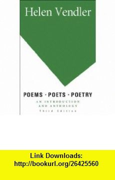 Poems, Poets, Poetry An Introduction and Anthology (9780312463199) Helen Vendler , ISBN-10: 0312463197  , ISBN-13: 978-0312463199 ,  , tutorials , pdf , ebook , torrent , downloads , rapidshare , filesonic , hotfile , megaupload , fileserve