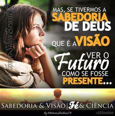 """""""Mas, se tivermos a Sabedoria de Deus, que é a Visão, olhar com os olhos de Deus, ver o Futuro como se fosse o Presente...""""  ASSISTA a Palavra Do Dia """"Sabedoria e Visão; Fé e Ciência"""" By @AntonioSilvaBra em: http://facebook.com/AntonioSilvaBrasilOficial/videos/815371445199039/ #ecdonline"""
