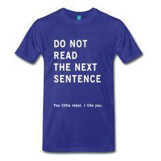Do not read the next sentence you little rebel T-Shirt | Spreadshirt | ID: 26192785