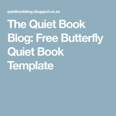 The Quiet Book Blog: Free Butterfly Quiet Book Template