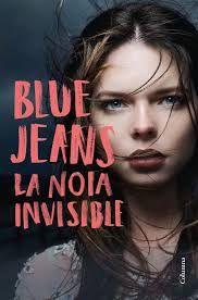 Blue Jeans La Noia Invisible Barcelona Columna 2018 Resumenes De Libros La Chica Invisible Nombres De Libros