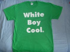 White Boy Cool T-Shirt NEW FOR FALL 2013 Tees Green Blue Red or Black Back to School Shirts (rap rock hip hop heavy metal not trash )