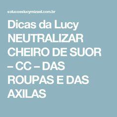 Dicas da Lucy NEUTRALIZAR CHEIRO DE SUOR – CC – DAS ROUPAS E DAS AXILAS