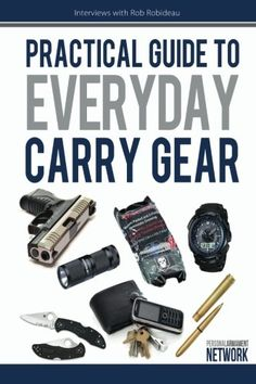 Practical Guide To Everyday Carry Gear: Increase your productivity, safety, and overall quality of life by optimizing your EDC gear! (Volume 1)