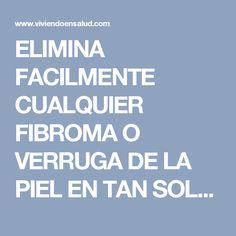 ELIMINA FACILMENTE CUALQUIER FIBROMA O VERRUGA DE LA PIEL EN TAN SOLO 1 SEMANA SIN DEJAR MANCHAS!! FUNCIONA EN TODOS LOS CASOS!!