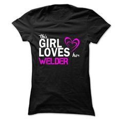 This girl loves her WELDER T-Shirts, Hoodies. Check Price Now ==► https://www.sunfrog.com/LifeStyle/This-girl-loves-her-WELDER.html?41382
