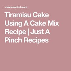 Tiramisu Cake Using A Cake Mix Recipe | Just A Pinch Recipes