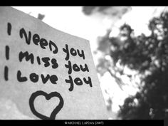 Need, miss and love you