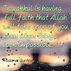 Tawakkul is having full faith that Allah will take care of you even when things look impossible.