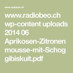 www.radiobeo.ch wp-content uploads 2014 06 Aprikosen-Zitronenmousse-mit-Schoggibiskuit.pdf