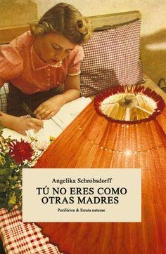 TU NO ERES COMO LAS OTRAS MADRES, Angelika Schrobsdorff