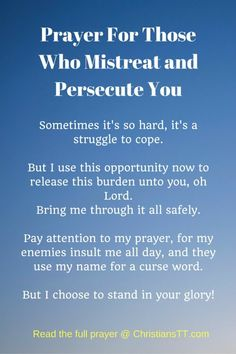 Prayer For Those Who Mistreat and Persecute me. I pray for all who have abused me or hurt me in any way. I pray for their healing. Prayer Scriptures, Bible Prayers, Faith Prayer, God Prayer, Power Of Prayer, Prayer Quotes, Bible Verses, Healing Scriptures, Serenity Prayer
