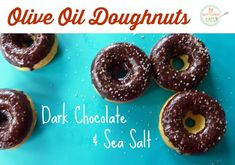 Donuts of olive oil, dark chocolate and sea salt, coming right up...