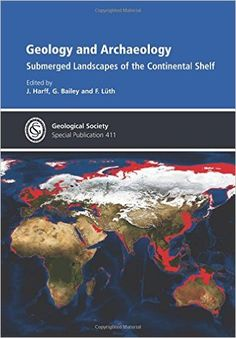 Geology and Archaeology : submerged landscapes of the continental shelf / edited by J. Harff, G. Bailey and F. Lüth